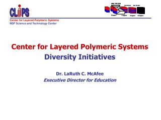 Center for Layered Polymeric Systems Diversity Initiatives Dr. LaRuth C. McAfee
