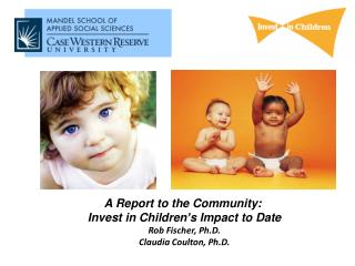 A Report to the Community:  Invest in Children's Impact to Date Rob Fischer, Ph.D.