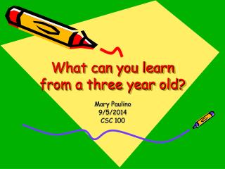 What can you learn from a three year old?