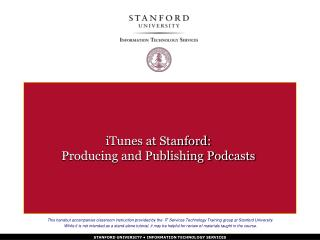 ITunes at Stanford:  Producing and Publishing Podcasts
