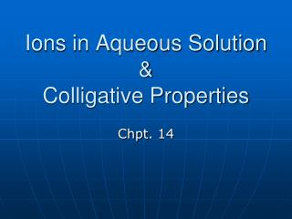 Ions in Aqueous Solution &  Colligative Properties