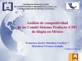 An lisis de competitividad  de los Comit  Sistema Producto CSP  de tilapia en M xico   Francisco Javier Mart nez Cordero