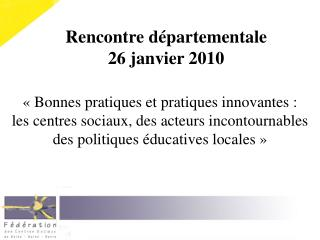 Rencontre départementale 26 janvier 2010