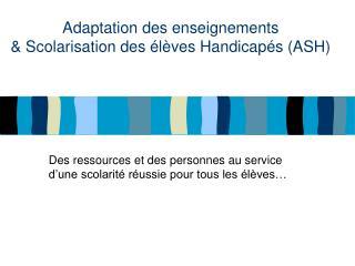 Adaptation des enseignements  & Scolarisation des élèves Handicapés (ASH)