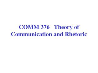 COMM 376   Theory of   Communication and Rhetoric