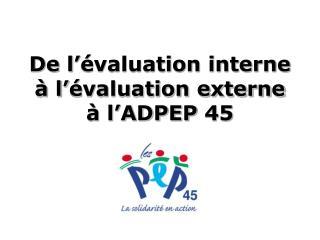 De l'évaluation interne à l'évaluation externe à l'ADPEP 45