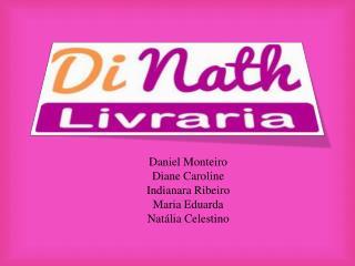 Daniel Monteiro Diane Caroline Indianara  Ribeiro Maria Eduarda Natália Celestino