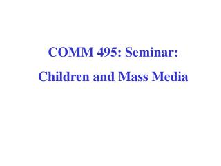 COMM 495: Seminar:  Children and Mass Media
