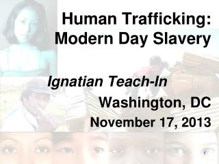 Human Trafficking:  Modern Day Slavery Ignatian Teach-In Washington, DC November 17, 2013
