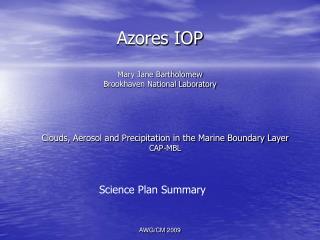 Azores IOP Mary Jane Bartholomew Brookhaven National Laboratory