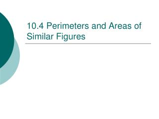 10.4 Perimeters and Areas of Similar Figures