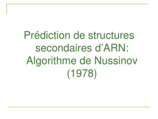 Pr édiction de structures secondaires d'ARN: Algorithme de Nussinov (1978)