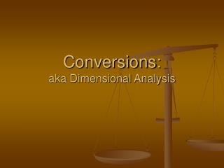 Conversions:  aka Dimensional Analysis