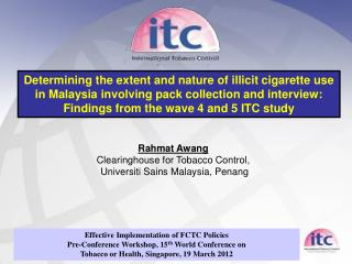 Rahmat Awang Clearinghouse for Tobacco Control, Universiti Sains  Malaysia, Penang