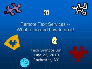 Remote Text Services -- What to do and how to do it!