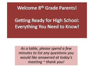 Welcome 8 th  Grade Parents! Getting Ready for High School: Everything You Need to Know!