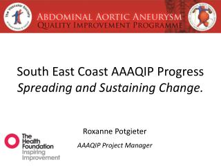 South East Coast AAAQIP Progress Spreading and Sustaining Change.