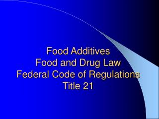 Food Additives Food and Drug Law Federal Code of Regulations Title 21