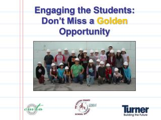 Engaging the Students: Don't Miss a  Golden Opportunity