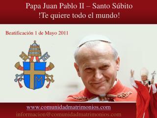 Papa Juan Pablo II – Santo Súbito !Te quiere todo el mundo!