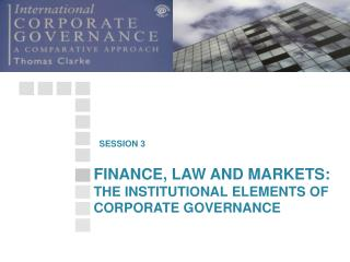 FINANCE, LAW AND MARKETS: THE INSTITUTIONAL ELEMENTS OF CORPORATE GOVERNANCE