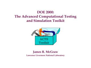 DOE 2000: The Advanced Computational Testing and Simulation Toolkit