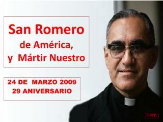 San Romero  de América,  y  Mártir Nuestro