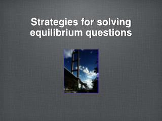 Strategies for solving equilibrium questions