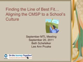 Finding the Line of Best Fit� Aligning the CMSP to a School�s Culture