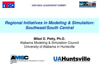 Regional Initiatives in Modeling & Simulation: Southeast/South Central Mikel D. Petty, Ph.D.