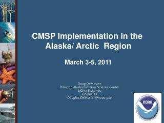 Doug DeMaster Director, Alaska Fisheries Science Center NOAA Fisheries Juneau, AK