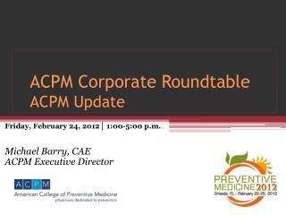 ACPM Corporate Roundtable ACPM Update