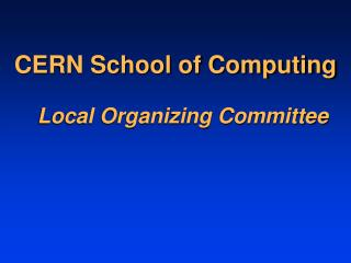 CERN School of Computing Local Organizing Committee