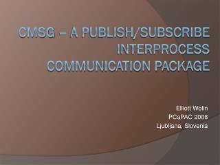 cMsg  –  A Publish/Subscribe Interprocess Communication Package