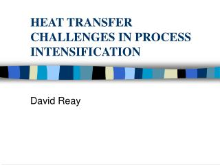 HEAT TRANSFER CHALLENGES IN PROCESS INTENSIFICATION