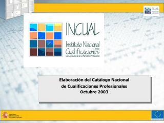 Elaboración del Catálogo Nacional  de Cualificaciones Profesionales  Octubre 2003