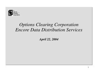 Options Clearing Corporation Encore Data Distribution Services April 22, 2004
