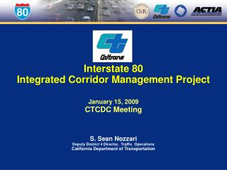 Interstate 80  Integrated Corridor Management Project January 15, 2009 CTCDC Meeting