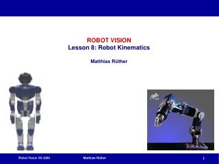 ROBOT VISION Lesson 8: Robot Kinematics Matthias Rüther