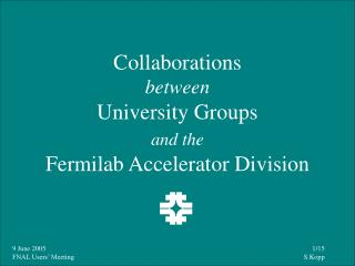 Collaborations  between  University Groups  and the Fermilab Accelerator Division