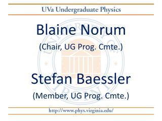 Blaine Norum (Chair, UG Prog. Cmte.) Stefan Baessler (Member, UG Prog. Cmte.)