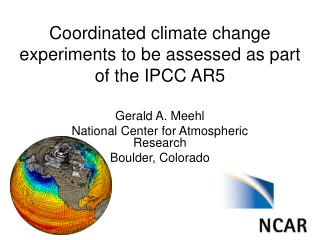 Coordinated climate change experiments to be assessed as part of the IPCC AR5