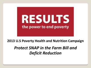 2013 U.S Poverty Health and Nutrition Campaign Protect SNAP in the Farm Bill and