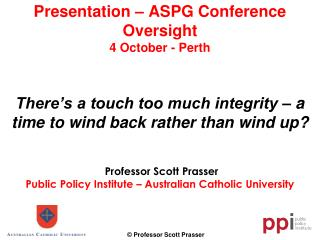 Professor Scott Prasser Public Policy Institute – Australian Catholic University