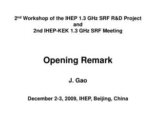 2 nd  Workshop of the IHEP 1.3 GHz SRF R&D Project and  2nd IHEP-KEK 1.3 GHz SRF Meeting