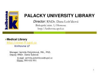 Medical Library   lf.upol.cz Knihovna LF Manager :  Jarmila  Potomková , MA., PhD.