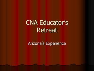 CNA Educator's Retreat