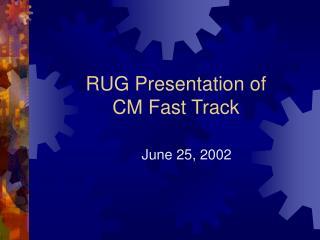RUG Presentation of CM Fast Track