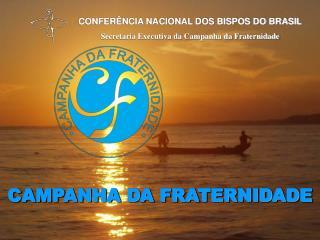 CONFERÊNCIA NACIONAL DOS BISPOS DO BRASIL Secretaria Executiva da Campanha da Fraternidade