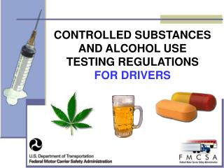 CONTROLLED SUBSTANCES  AND ALCOHOL USE  TESTING REGULATIONS  FOR DRIVERS